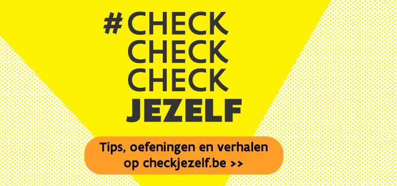 Check check check jezelf! Tips, oefeningen en verhalen op checkjezelf.be >>